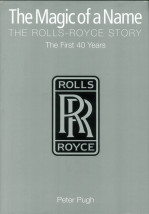 The Magic of a Name. The Rolls Royce Story. Part 1: The first 40 years.