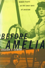 Before Amelia: Women pilots in the early days of Aviation.